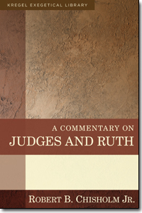 Book Review: Robert B. Chisholm, A Commentary on Judges and Ruth