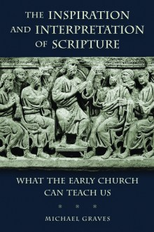 Book Review: Michael Graves, The Inspiration and Interpretation of Scripture