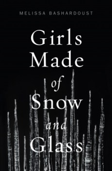 Melissa Bashardoust - Girls Made of Snow and Glass