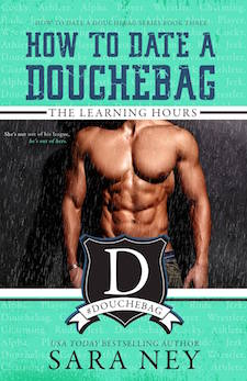 Blog Tour, Review & Excerpt ♥ How to Date a Douchebag: The Learning Hours by Sara Ney