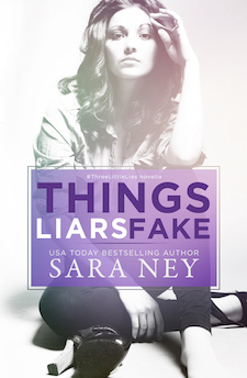 Things Liars Fake (#ThreeLittleLies, #3) by Sara Ney