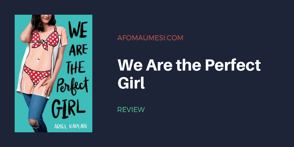 we are the perfect girl ariel kaplan