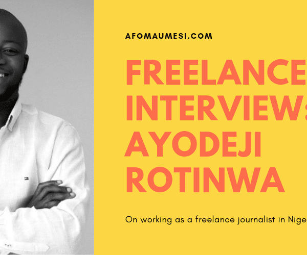 Ayodeji Rotinwa on Working As a Freelance Journalist in Nigeria