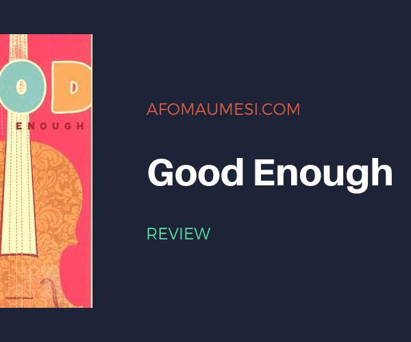 REVIEW | GOOD ENOUGH