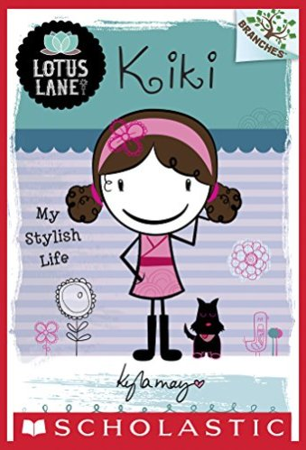 Chapter Books for Second Graders - Lotus Lane #1: Kiki: My Stylish Life (A Branches Book)