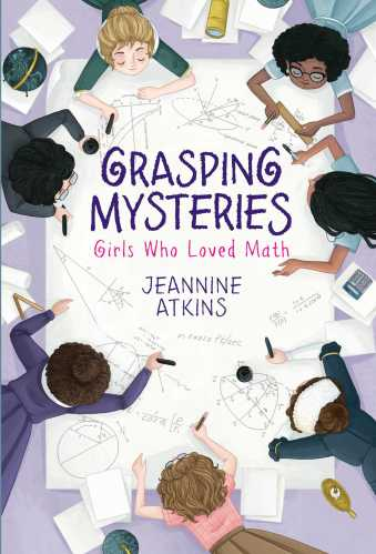 Grasping Mysteries: Girls Who Loved Math - The Best of Middle Grade Non-Fiction