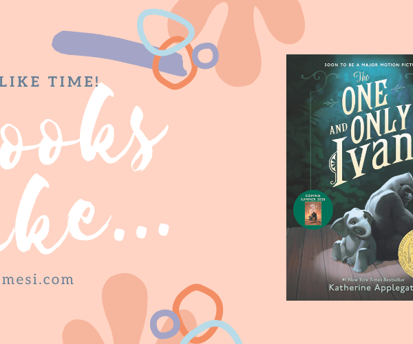 7 Books Like The One and Only Ivan