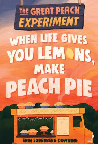 The Great Peach Experiment 1: When Life Gives You Lemons, Make Peach Pie - Middle Grade Books About Road Trips