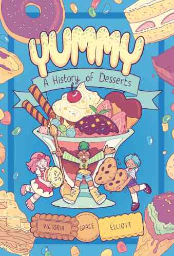 Yummy: A History of Desserts (NF) - Best Middle Grade Books Releasing in Fall 2021