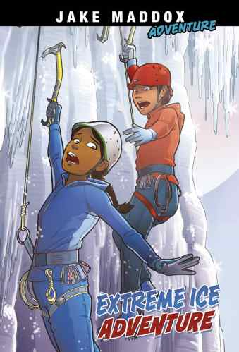 Extreme Ice Adventure (Jake Maddox Adventure)