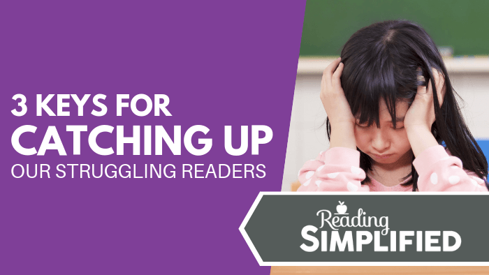 3 Keys for Catching Up Our Struggling Readers