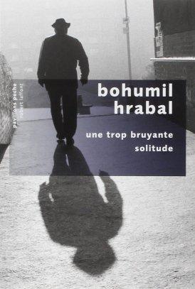 """""""Une trop bruyante solitude"""" de Bohumil Hrabal"""