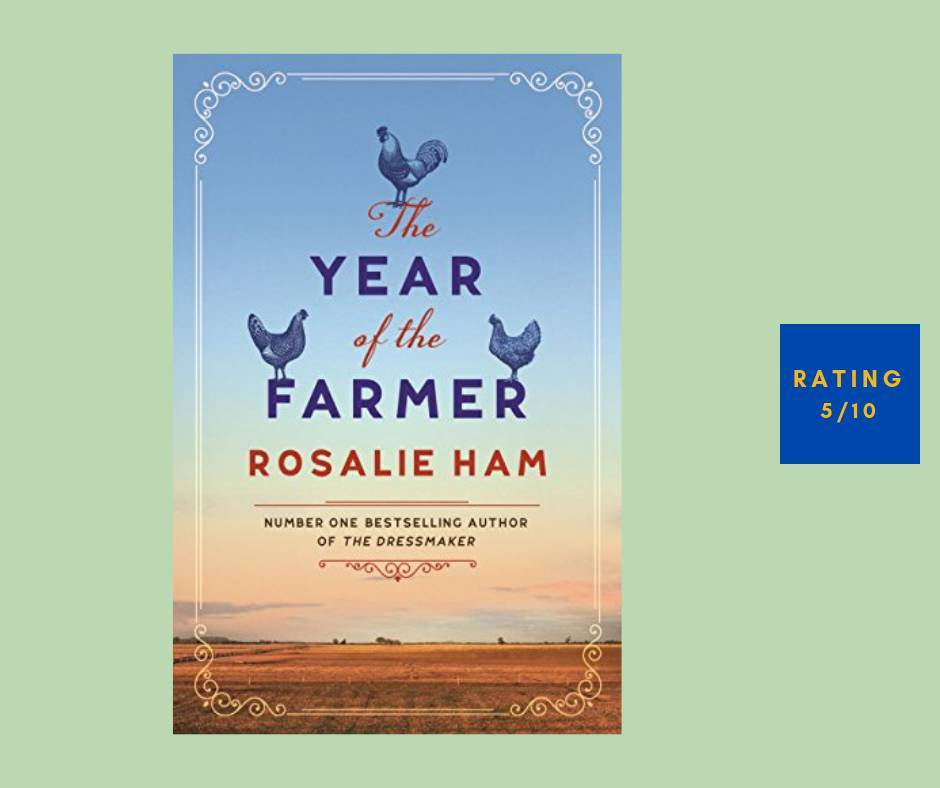 Rosalie Ham The Year of the Farmer review