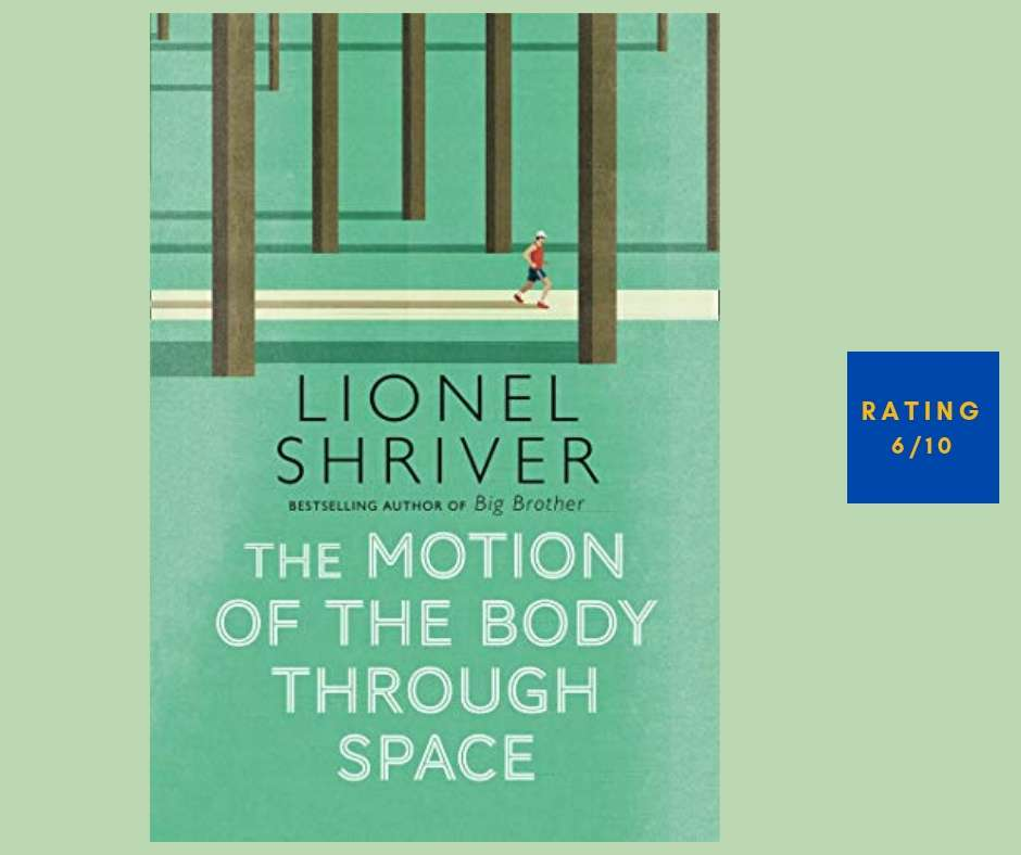 Lionel Shriver The Motion of the Body Through Space review