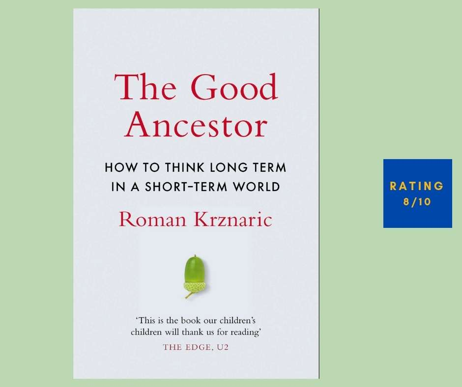 Roman Krznaric The Good Ancestor review
