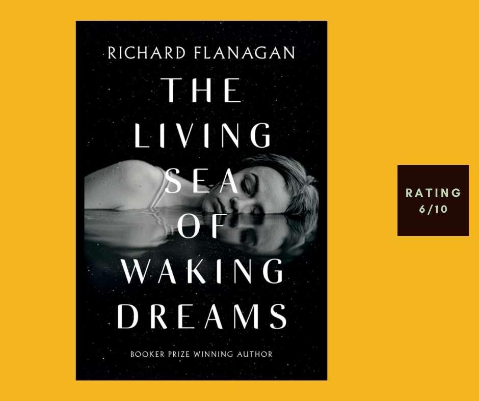Richard Flanagan The Living Sea of Waking Dreams review