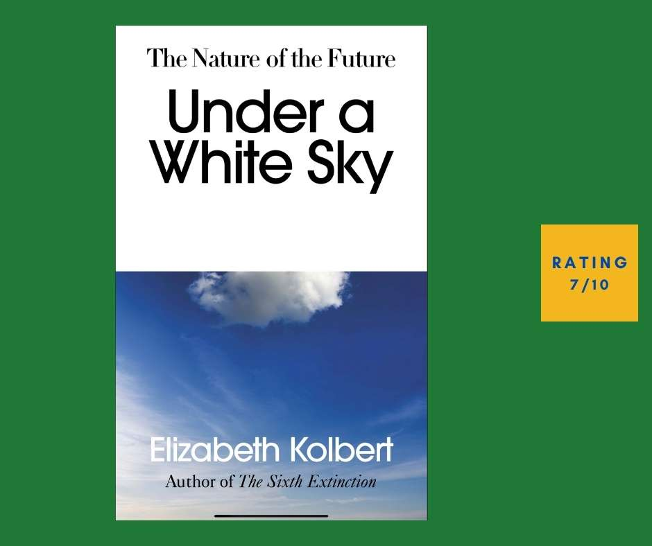 Elizabeth Kolbert Under a White Sky review