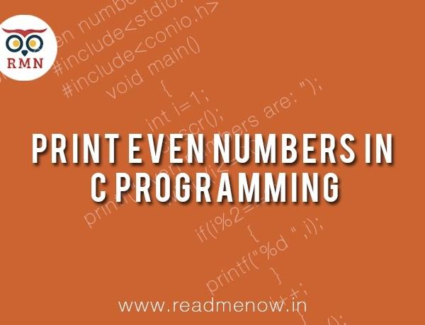 Print Even Numbers in C Programming