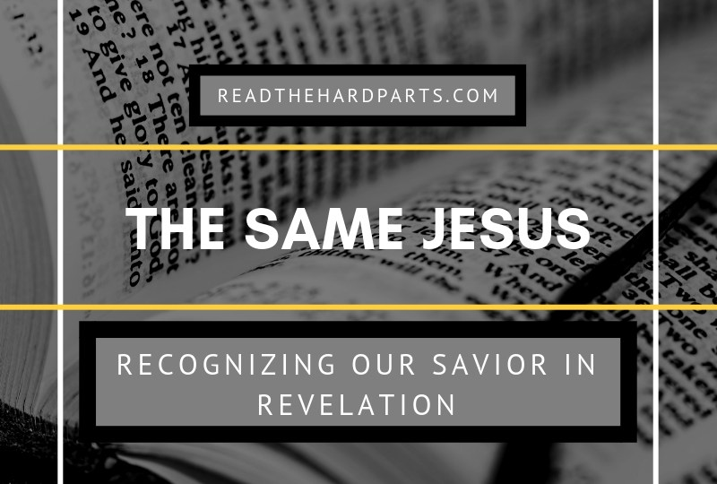 The Same Jesus: Recognizing our Savior in the Bible Book of Revelation