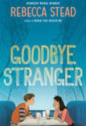 ARC Review: Goodbye Stranger by Rebecca Stead!!!
