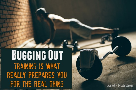 Bugging Out: Training Is What Really Prepares You For the Real Thing