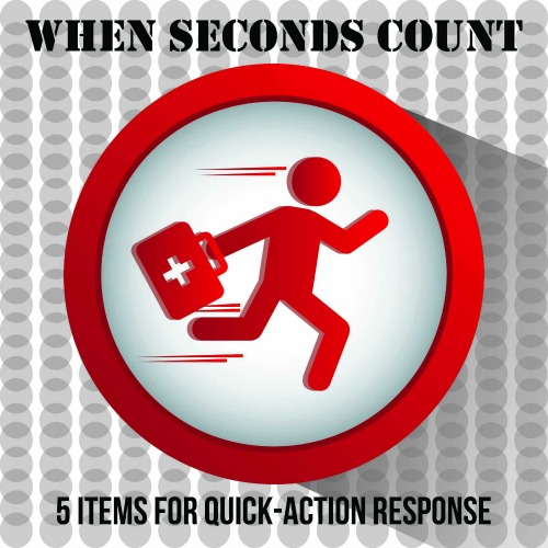 When Seconds Count: 5 Items for Quick-Action Response