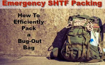 Emergency SHTF Packing: How To Efficiently Pack a Bug-Out Bag