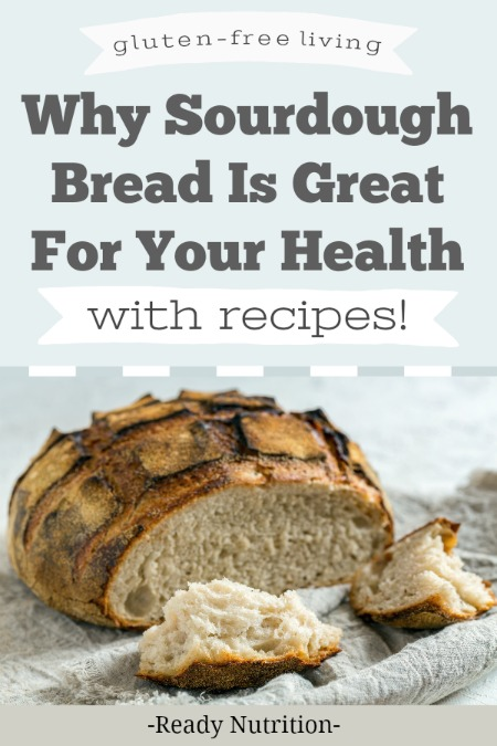 Sourdough bread is often known as the healthiest bread, and there's a science behind that moniker. Here are all the ways sourdough bread is good for you and some recipes to get you started! #ReadyNutrition #GlutenFree #HealthyLiving