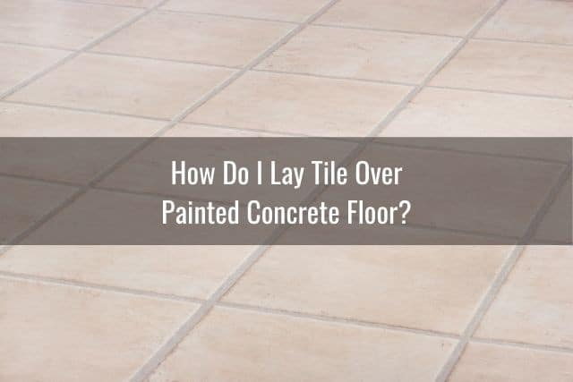 lay tile over painted concrete floor