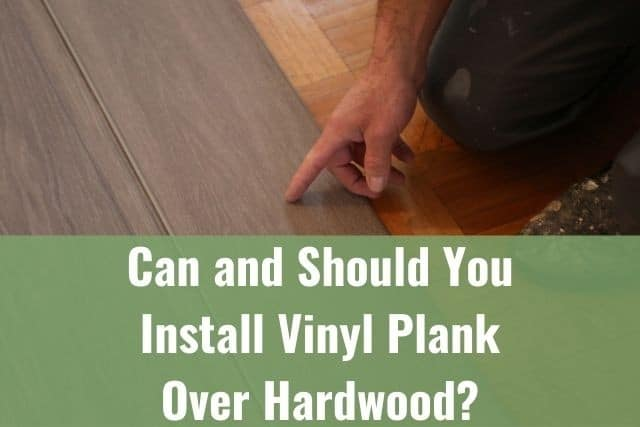 you install vinyl plank over hardwood