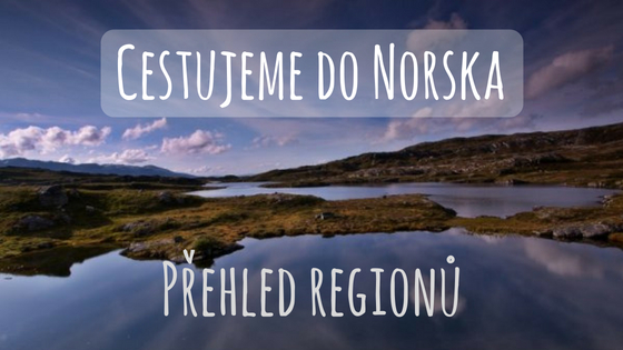 Cestujeme do Norska: Průvodce norskými regiony