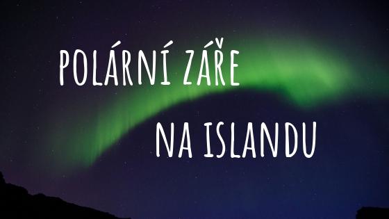 Polární záře na Islandu: Tipy a triky jak ji pozorovat a fotografovat