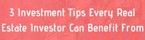3 Investment Tips Every Real Estate Investor Can Benefit From