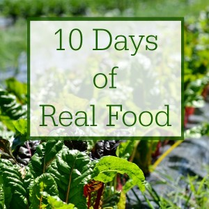 Reflections on Eating Real Food for 10 Days