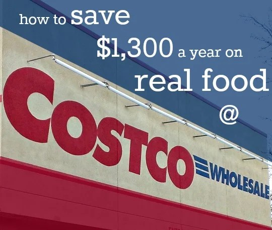 Costco is the best store for saving money on healthy food. Read about how you can save thousands on real food at Costco.