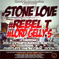 STONELOVE ,REBEL T AND LORD GELLY'S 2004