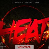 DJ OSHADY PRESENTS  HEAT MIXTAPE (XTREME TEAM)