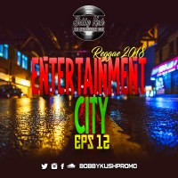 BOBBY KUSH PRESENTS REGGAE 2018  ENTERTAINMENT CITY 13 KUSH TAPE