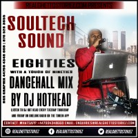 SOULTECH SOUND THE EIGHTIES WITH A TOUCH OF NINETIES DANCEHALL MIX  BY DJ HOTHEAD