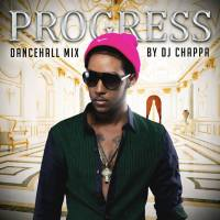 DJ CHAPPA FROM FORWARD SQUAD PRESENTS PROGRESS DANCEHALL MIX