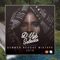 D – VYB SELECTA PRESENTS SUMMER REGGAE MIXTAPE 2016