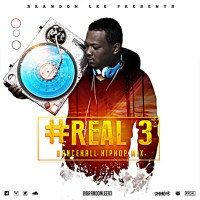 BRANDON LEE PRESENTS #REAL 3 DANCEHALL-HIP HOP MIXTAPE