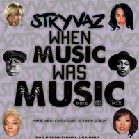 STRYVAZ PRESENTS WHEN MUSIC WAS MUSIC MIXED BY DA REBEL DEZZIE