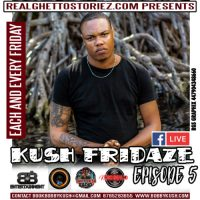 KUSH FRIDAZE  EPISODE 5 WITH BOBBY KUSH DA ENT BOSS 26TH JANUARY 2018