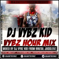 DJ VYBZ FROM BRUTAL JUGGLERZ PRESENTS THE VYBZ HOUR MIX