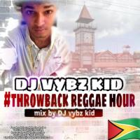 DJ VYBZ KID PRESENTS THROWBACK REGGAE HOUR