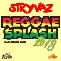 STRYVAZ PRESENTS 2018 REGGAE SPLASH MIXED BY REBEL DEZZIE