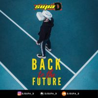 DJ SUPA D PRESENTS BACK TO THE FUTURE(OLD VS NEW DANCEHALL)
