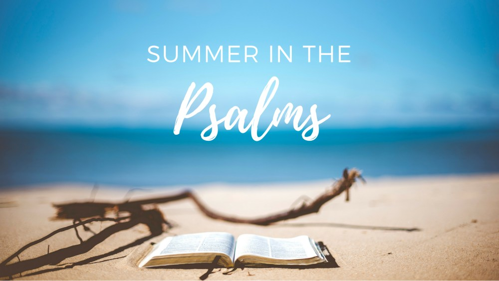 Summer in the Psalms 2018