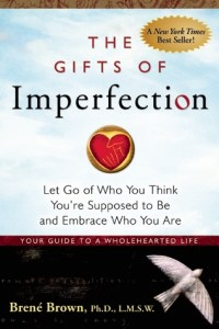 Cover of The Gifts of Imperfection: Let Go of Who You Think You're Supposed to Be and Embrace Who You Arebook